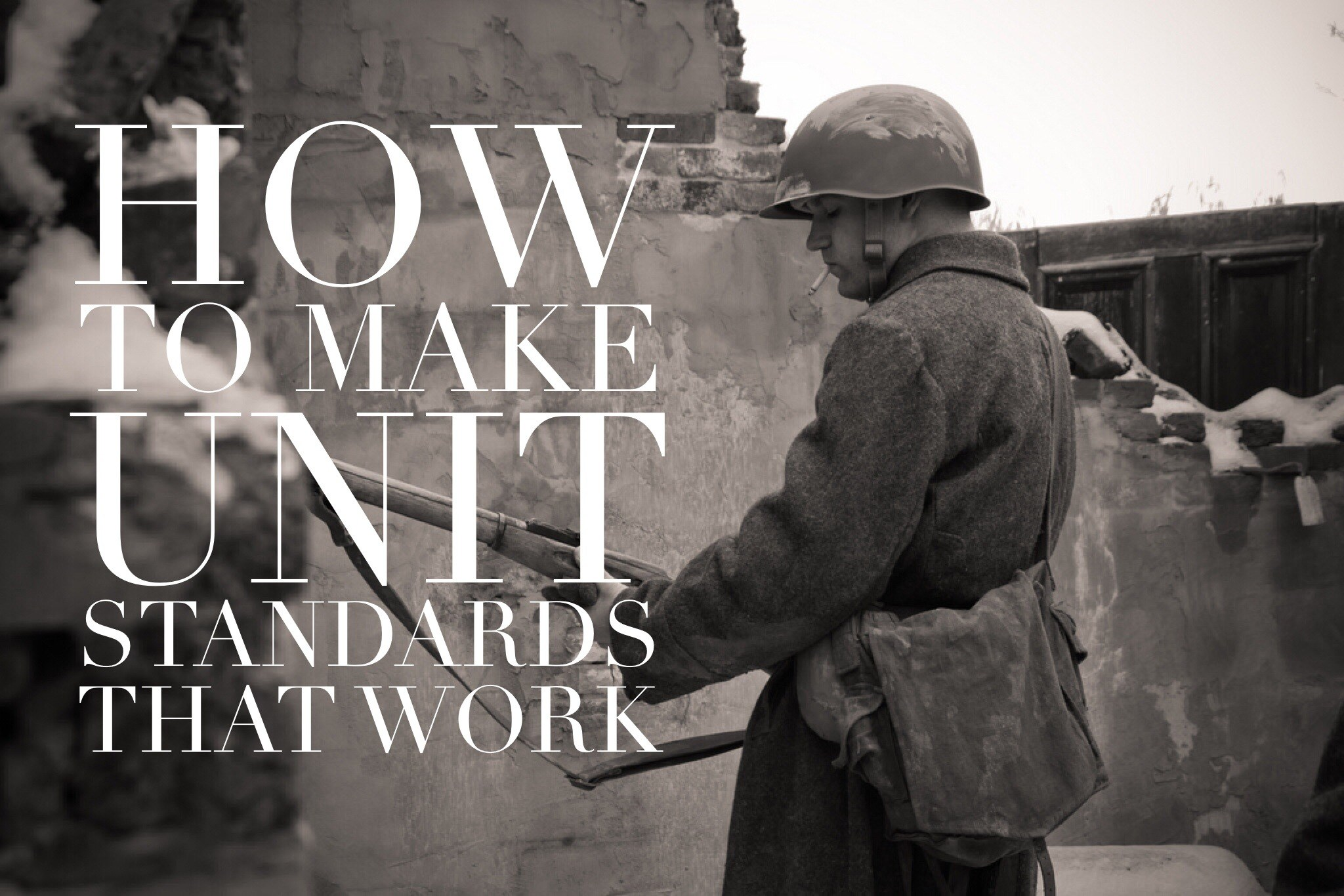 How to make unit standards that work - Historically Speaking